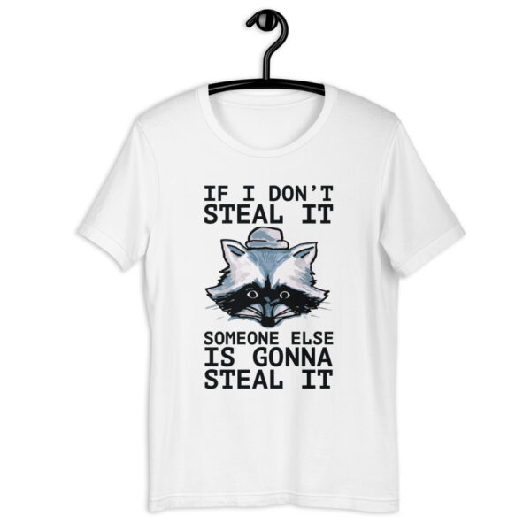 If I don't steal your home, someone else is gonna steal it t-shirt
